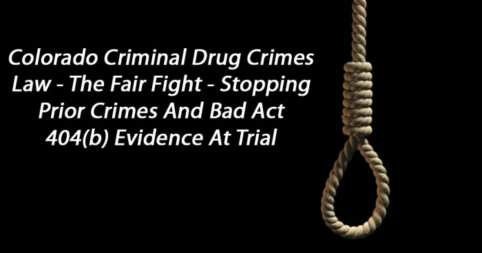 Colorado Criminal Drug Crimes Law - The Fair Fight - Stopping Prior Crimes And Bad Act 404(b) Evidence At Trial