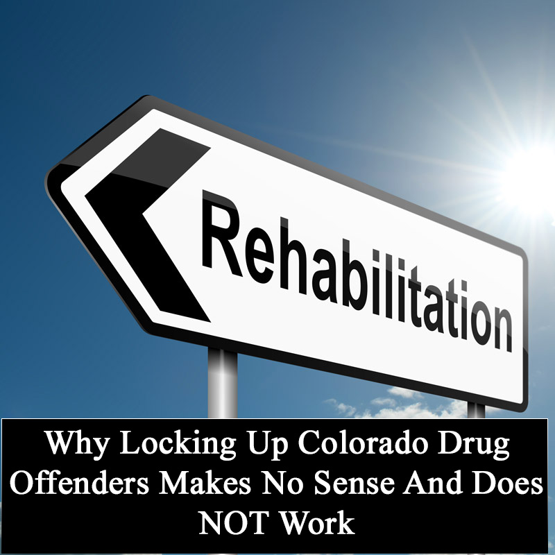 Why Locking Up Colorado Drug Offenders Makes No Sense And Does NOT Work.